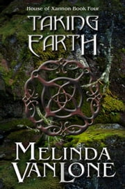 Taking Earth - House of Xannon, #4 ebook by Melinda VanLone