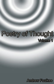 Poetry of Thought: Volume 1 ebook by Andrew Foulkes