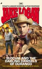 Slocum 419 - Slocum and the Darling Damsels of Durango ebook by Jake Logan