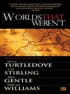 Worlds That Weren't ebook by Harry Turtledove,Walter Jon Williams,S. M. Stirling,Mary Gentle