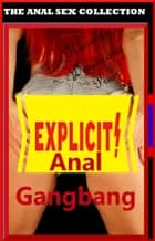 Anal Gangbang (The Anal Sex Collection) ebook by Naughty Daydreams Press