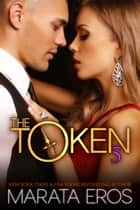 The Token 5 ebook by Marata Eros