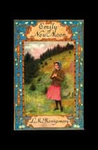 Emily of New Moon ekitaplar by Lucy Maud Montgomery