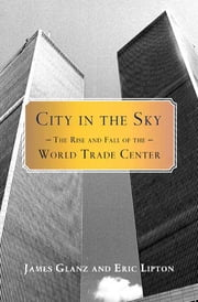 City in the Sky - The Rise and Fall of the World Trade Center ebook by James Glanz,Eric Lipton