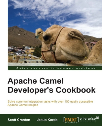 Apache Camel Developer's Cookbook ebook by Scott Cranton,Jakub Korab