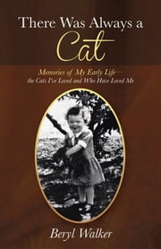 There Was Always a Cat - Memories of My Early Life—the Cats I've Loved and Who Have Loved Me ebook by Beryl Walker