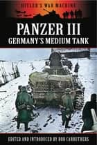 Panzer III - Germany's Medium Tank ebook by Bob Carruthers
