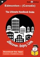Ultimate Handbook Guide to Edmonton : (Canada) Travel Guide - Ultimate Handbook Guide to Edmonton : (Canada) Travel Guide ebook by Rachael Sharlow
