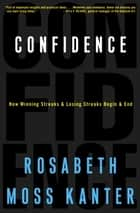 Confidence - How Winning and Losing Streaks Begin and End ebook by Rosabeth Moss Kanter