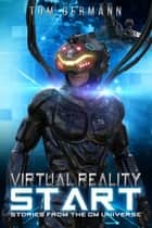 Virtual Reality Start - Stories From The CM Universe, #1 ebook by Tom Germann