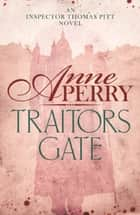 Traitors Gate (Thomas Pitt Mystery, Book 15) - Murder and political intrigue in Victorian London ebook by Anne Perry