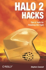 Halo 2 Hacks - Tips & Tools for Finishing the Fight ebook by Stephen Cawood