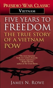 Five Years to Freedom - The True Story of a Vietnam POW ebook by James N. Rowe