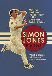 The Test - My Life, and the Inside Story of the Greatest Ashes Series ebook by Simon Jones
