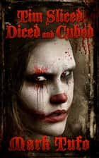 Tim 3: Sliced, Diced and Cubed ebook by Mark Tufo