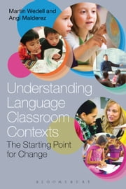 Understanding Language Classroom Contexts - The Starting Point for Change ebook by Dr Martin Wedell,Angi Malderez