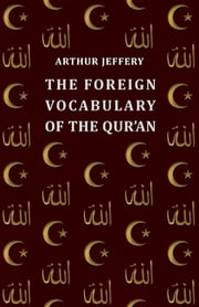 The Foreign Vocabulary of the Qur'an ebook by Arthur Jeffery