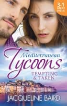 Mediterranean Tycoons - Tempting & Taken - 3 Book Box Set, Volume 5 電子書 by Jacqueline Baird