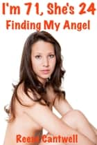 I'm 71, She's 24: Finding My Angel ebook by Reese Cantwell