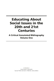 Educating About Social Issues in the 20th and 21st Centuries Vol 1 - A Critical Annotated Bibliography ebook by Samuel Totten,Jon Pedersen