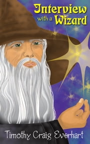 Interview with a Wizard ebook by Timothy Everhart