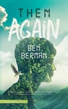 Then Again ebook by Ben Berman