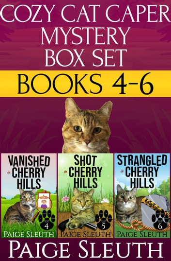 Cozy Cat Caper Mystery Box Set: Books 4-6 - Includes Three Small-Town Cat Cozy Mysteries: Vanished, Shot, and Strangled in Cherry Hills ebook by Paige Sleuth