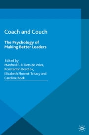 Coach and Couch 2nd edition - The Psychology of Making Better Leaders ebook by Manfred F.R. Kets de Vries,Konstantin Korotov,Elizabeth Florent-Treacy,Caroline Rook