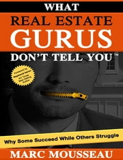 What Real Estate Gurus Don't Tell You ebook by Marc Mousseau