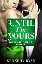 Until I'm Yours ebook by Kennedy Ryan