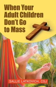 When Your Adult Children Dont Go to Mass ebook by Sallie Latkovich