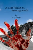 A Lost Friend In Pennsylvania ebook by M.P. Esham