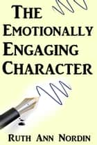 The Emotionally Engaging Character ebook by Ruth Ann Nordin