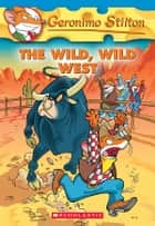 Geronimo Stilton #21: The Wild, Wild West ebook by Geronimo Stilton