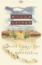 Death Comes for the Archbishop - (Sunday Classic) ebook by Willa Cather