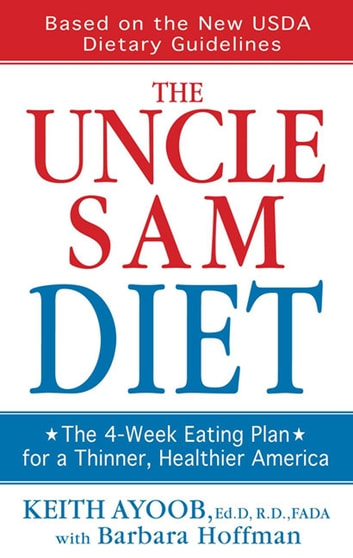 The Uncle Sam Diet - The Four-Week Eating Plan for a Thinner, Healthier America eBook by Barbara Hoffman,Dr. Keith Ayoob
