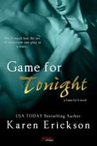 Game For Tonight 電子書籍 by Karen Erickson