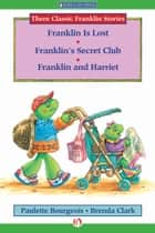 Franklin Is Lost, Franklin's Secret Club, and Franklin and Harriet ebook by Paulette Bourgeois,Brenda Clark