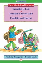 Franklin Is Lost, Franklin's Secret Club, and Franklin and Harriet ebook by Paulette Bourgeois