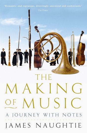 The Making of Music ebook by James Naughtie