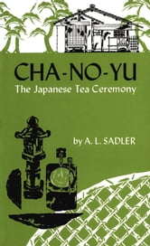 Cha-No-Yu - The Japanese Tea Ceremony ebook by A.L. Sadler