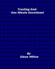 Trusting God-One Minute Devotional ebook by Diana Mitton