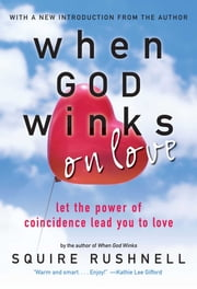 When GOD Winks on Love - Let the Power of Coincidence Lead You to Love ebook by SQuire Rushnell