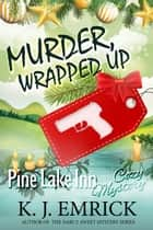 Murder, Wrapped Up - Pine Lake Inn, #3 ebook by K.J. Emrick