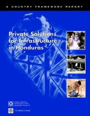 Private Solutions for Infrastructure in Honduras ebook by Fisher, Dorothy Canfield
