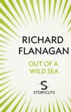 Out of a Wild Sea (Storycuts) ebook by Richard Flanagan