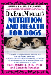 Nutrition and Health For Dogs ebook by Earl Mindell R.Ph. Ph.D.,Elizabeth Renaghan