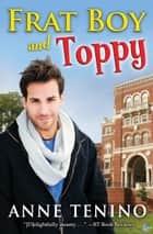 Frat Boy and Toppy ebook by Anne Tenino