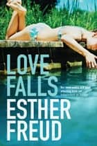 Love Falls ebook by Esther Freud
