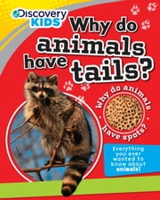 Discovery Kids: Why Do Animals Have Tails? ebook by Parragon Books Ltd